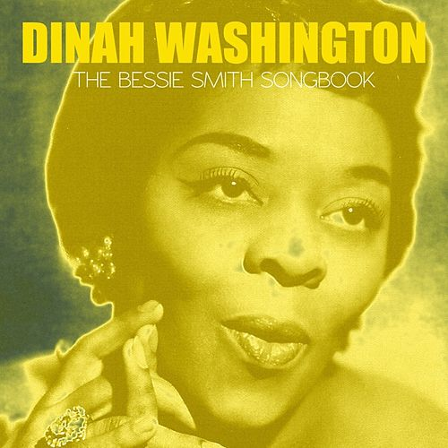 Play & Download The Bessie Smith Songbook by Dinah Washington | Napster