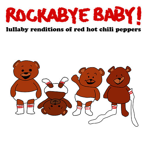 Rockabye Baby! Lullaby Renditions of Red Hot Chili Peppers by Rockabye Baby!