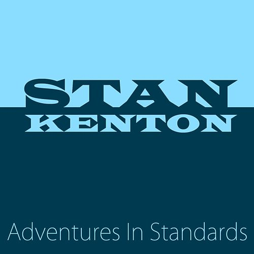 Play & Download Adventures In Standards by Stan Kenton | Napster