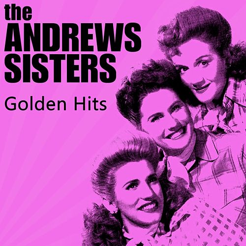 Golden Hits by The Andrews Sisters
