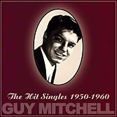 Play & Download The Hit Singles 1950-1960 by Guy Mitchell | Napster