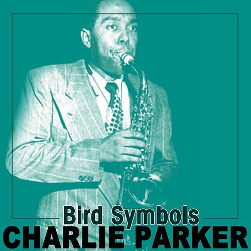 Play & Download Bird Symbols by Charlie Parker | Napster