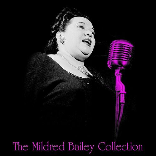 Play & Download The Mildred Bailey Collection by Mildred Bailey | Napster