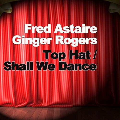 Play & Download Top Hat / Shall We Dance by Fred Astaire | Napster