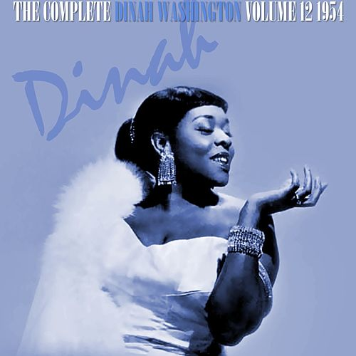 Play & Download The Complete Dinah Washington Volume 12 1954 by Dinah Washington | Napster
