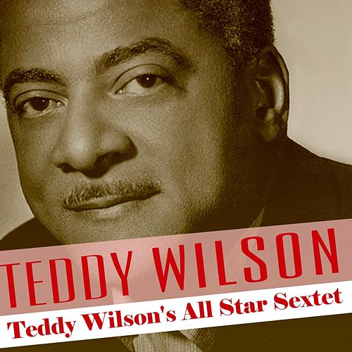 Play & Download Teddy Wilson's All Star Sextet by Teddy Wilson | Napster