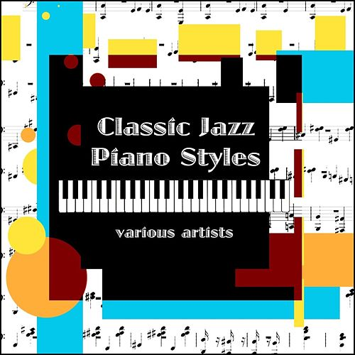 Play & Download Classic Jazz Piano Styles by Various Artists | Napster