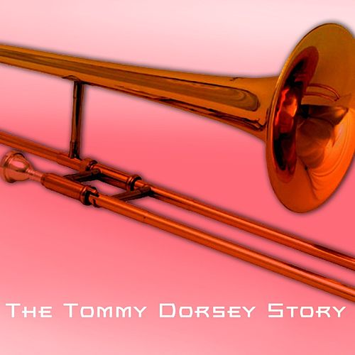 Play & Download The Tommy Dorsey Story by Tommy Dorsey | Napster