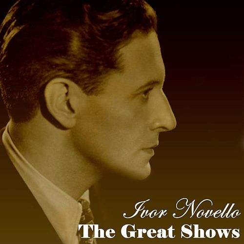 Play & Download The Great Shows by Ivor Novello | Napster
