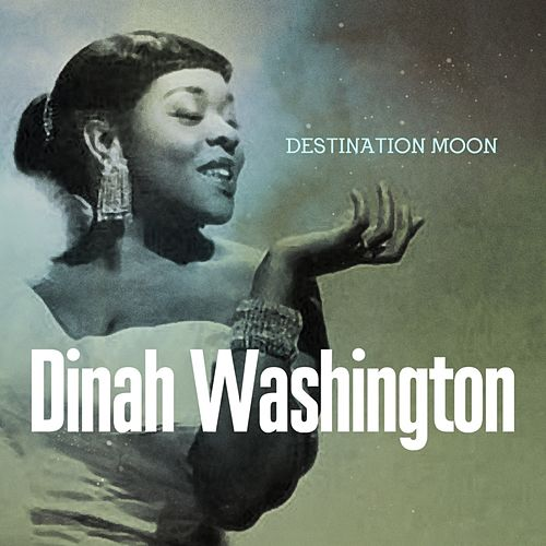 Play & Download Destination Moon by Dinah Washington | Napster