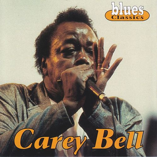 Blues Classics: Carey Bell by Carey Bell