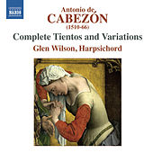 Cabezon: Complete Tientos & Variations by Glen Wilson