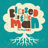Play & Download Kids - Blessed is the Man by The Village Church | Napster