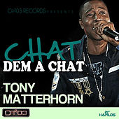 Play & Download Chat Dem a Chat by Tony Matterhorn | Napster
