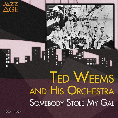 Play & Download Somebody Stole My Gal (1923 - 1926) by Ted Weems | Napster