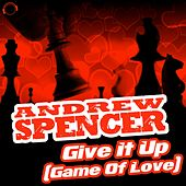 Give It Up (Game of Love) by Andrew Spencer