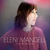 I Can See The Future by Eleni Mandell