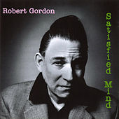 Play & Download Satisfied Mind by Robert Gordon | Napster