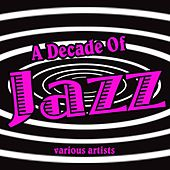 Play & Download A Decade Of Jazz by Various Artists | Napster