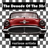 Play & Download The Decade Of The 50s by Various Artists | Napster