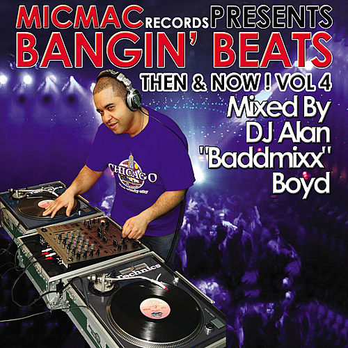 Bangin' Beats 'Then & Now' volume 4 - mixed by DJ Alan 'Baddmixx' Boyd by Various Artists