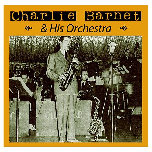 Play & Download Charlie Barnet And His Orchestra by Charlie Barnet & His Orchestra | Napster