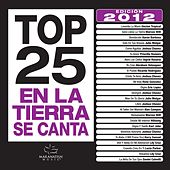 Top 25 en la Tierra Se Canta Edicion 2012 by Various Artists