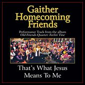 Play & Download That's What Jesus Means to Me Performance Tracks by Various Artists | Napster