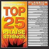 Play & Download Top 25 Praise Strings Classics Edition (Instrumental) by Various Artists | Napster