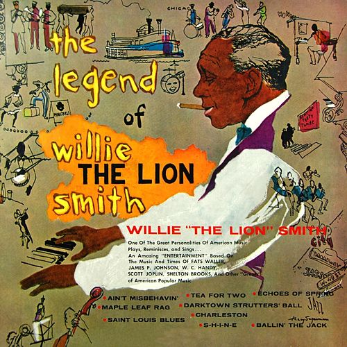 Play & Download The Legend Of Willie The Lion Smith by Willie 'The Lion' Smith | Napster