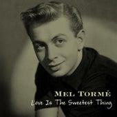 Love Is The Sweetest Thing von Mel Tormè