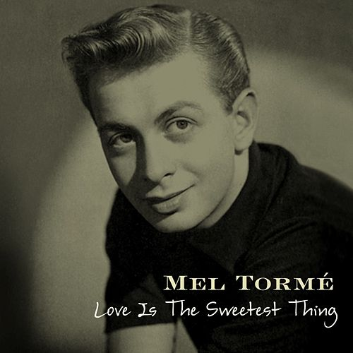 Play & Download Love Is The Sweetest Thing by Mel Tormè | Napster