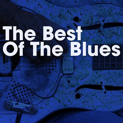 Play & Download The Best Of The Blues by Various Artists | Napster