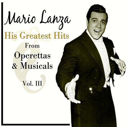 Play & Download His Greatest Hits From Operettas And Musicals, Vol. III by Mario Lanza | Napster