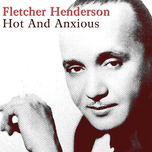 Play & Download Hot And Anxious by Fletcher Henderson | Napster