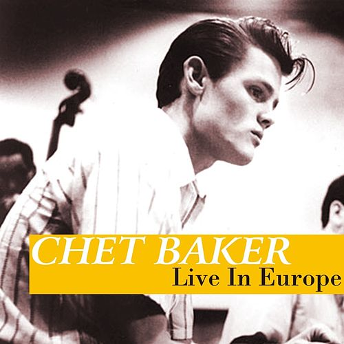 Play & Download Live In Europe by Chet Baker | Napster