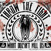 Play & Download What Doesn't Kill Us by Throw The Fight | Napster