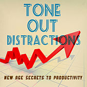 Tone Out Distractions - New Age Secrets to Productivity by Productivity Experts