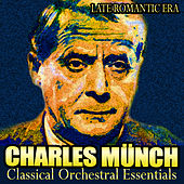 Play & Download Late Romantic Era - Classical Orchestral Essentials by Charles Münch | Napster