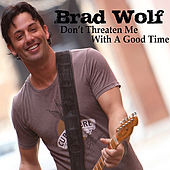 Don't Threaten Me With A Good Time by Brad Wolf