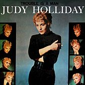Play & Download Trouble Is A Man by Judy Holliday | Napster