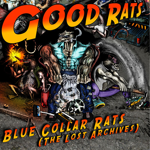 Play & Download Blue Collar Rats (The Lost Archives 1975-1985) [Part1] by Good Rats | Napster