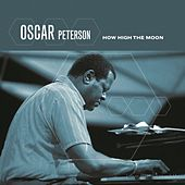 Play & Download How High The Moon by Oscar Peterson | Napster