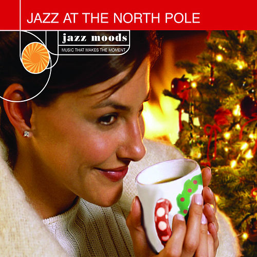 Jazz Moods: Jazz at the North Pole by Various Artists