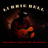 Play & Download The Devil Ain't Got No Music by Lurrie Bell | Napster