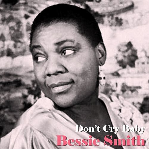 Don't Cry Baby by Bessie Smith
