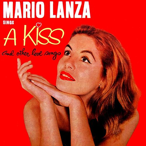 Play & Download A Kiss And Other Love Songs by Mario Lanza | Napster