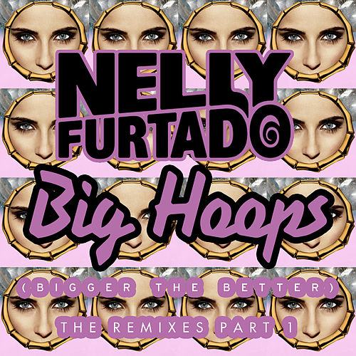 Big Hoops (Bigger The Better) (The Remixes Part 1) by Nelly Furtado