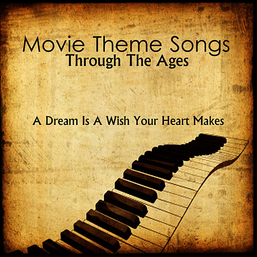 Play & Download Movie Theme Songs: Through The Ages: A Dream is A Wish Your Heart Makes by Music-Themes | Napster