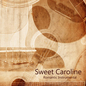 Romantic Instrumental Songs: Instrumental Versions of Popular Music: Sweet Caroline by Instrumental Pop Players